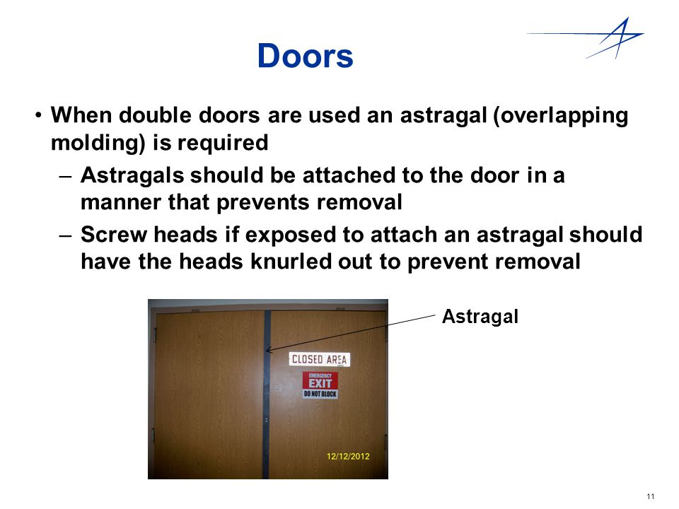 Doors When double doors are used an astragal (overlapping molding) is required.