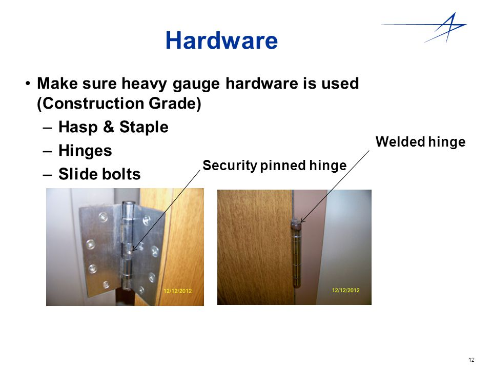 Hardware Make sure heavy gauge hardware is used (Construction Grade)