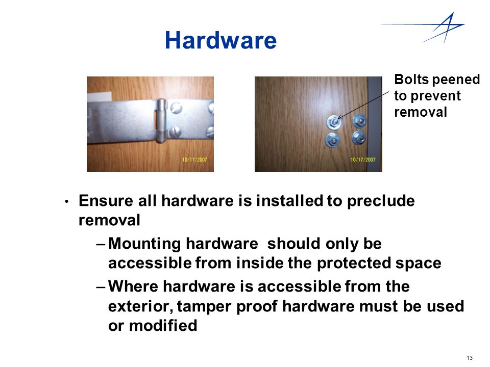 Hardware Ensure all hardware is installed to preclude removal