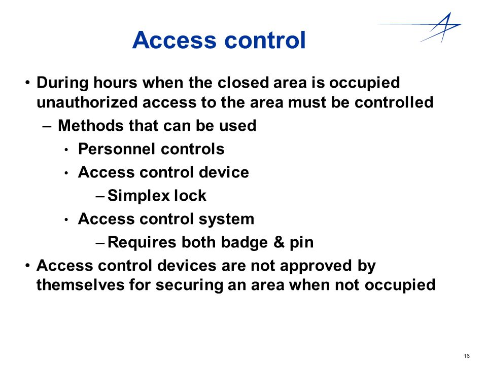 Access control During hours when the closed area is occupied unauthorized access to the area must be controlled.