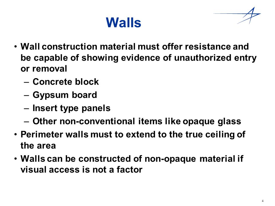 Walls Wall construction material must offer resistance and be capable of showing evidence of unauthorized entry or removal.