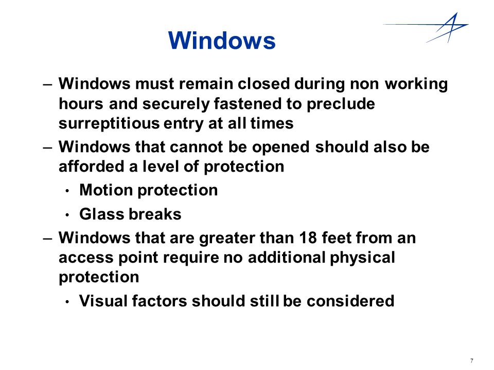 Windows Windows must remain closed during non working hours and securely fastened to preclude surreptitious entry at all times.