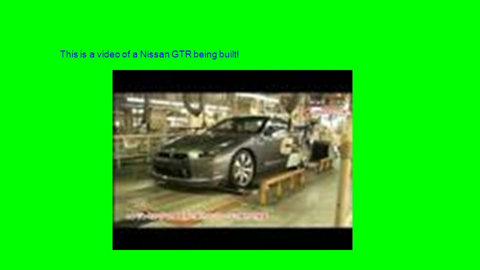 This is a video of a Nissan GTR being built!