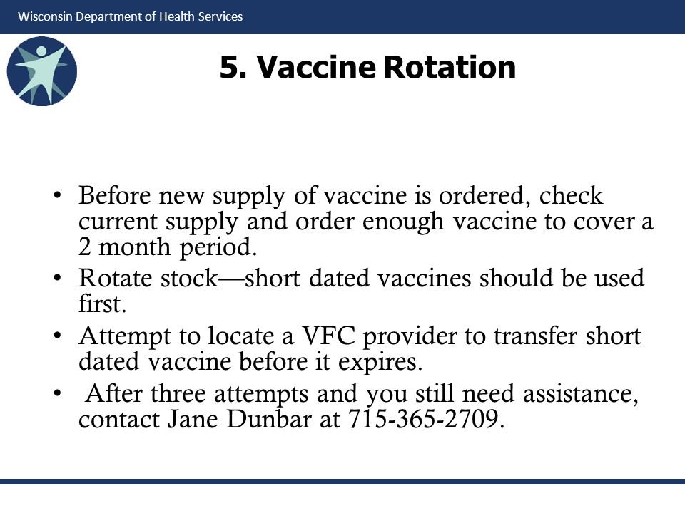 5. Vaccine Rotation Before new supply of vaccine is ordered, check current supply and order enough vaccine to cover a 2 month period.
