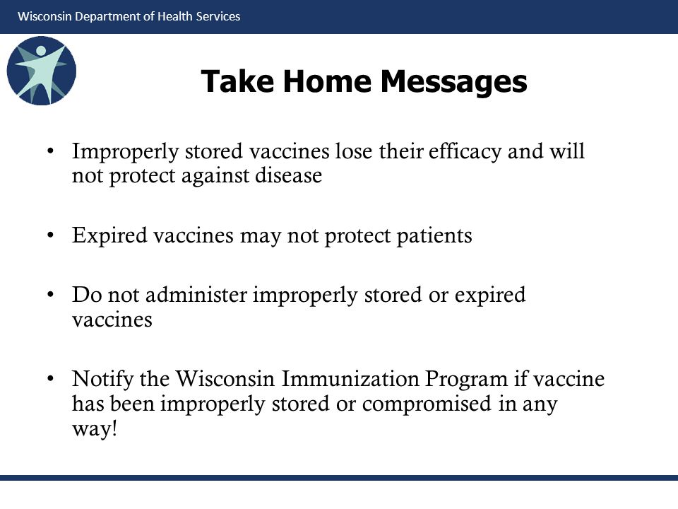 Take Home Messages Improperly stored vaccines lose their efficacy and will not protect against disease.