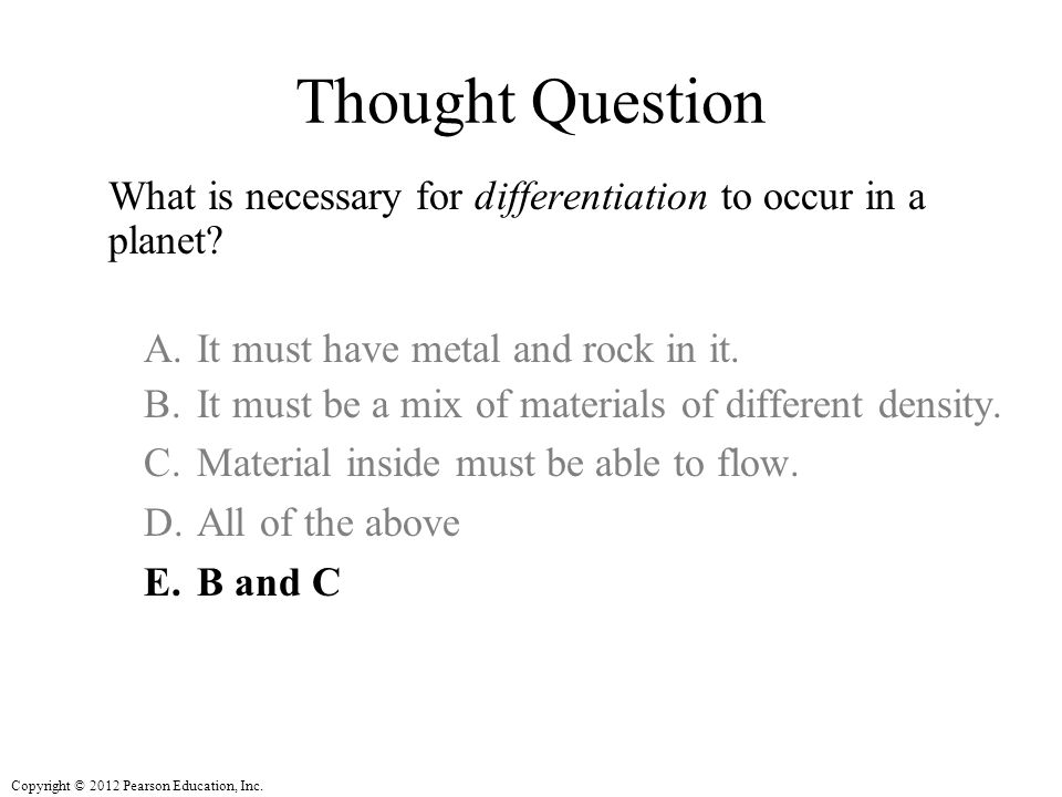 Thought Question What is necessary for differentiation to occur in a planet It must have metal and rock in it.