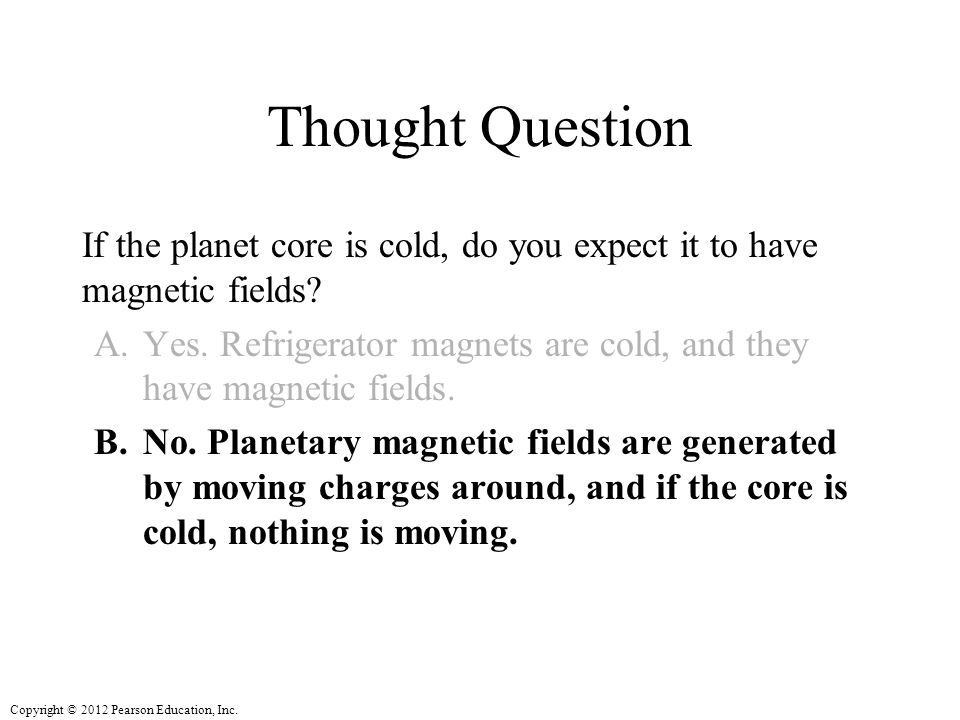 Thought Question If the planet core is cold, do you expect it to have magnetic fields