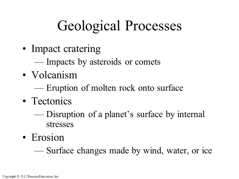 Geological Processes Impact cratering Volcanism Tectonics Erosion