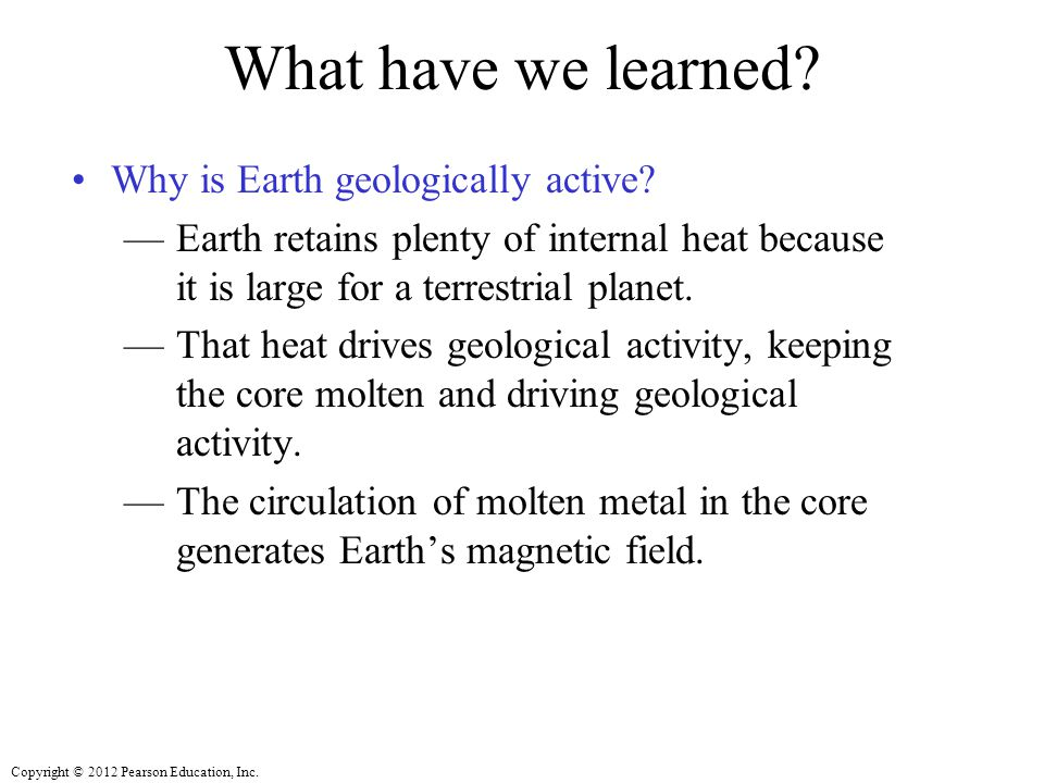 What have we learned Why is Earth geologically active