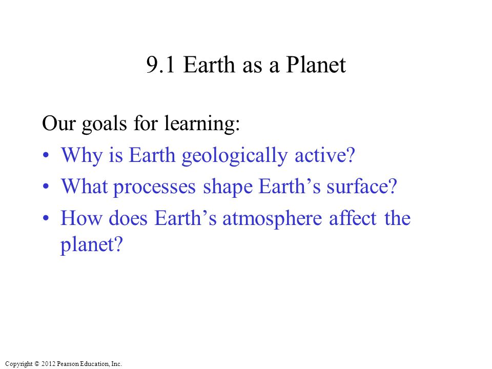 9.1 Earth as a Planet Our goals for learning: