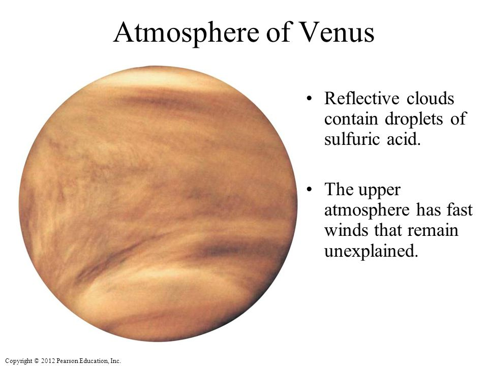Atmosphere of Venus Reflective clouds contain droplets of sulfuric acid.