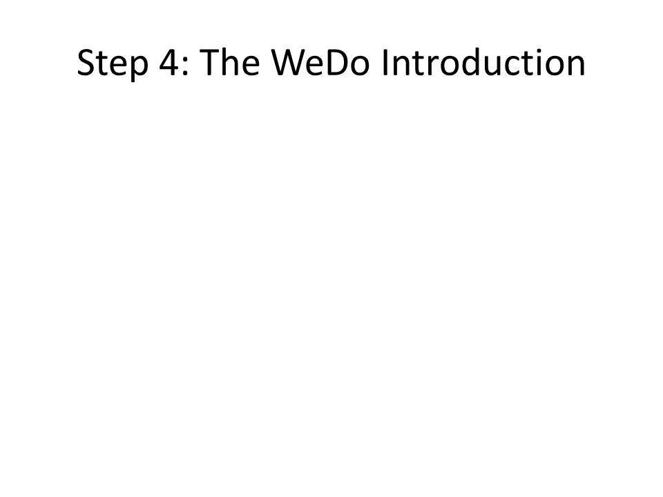 Step 4: The WeDo Introduction