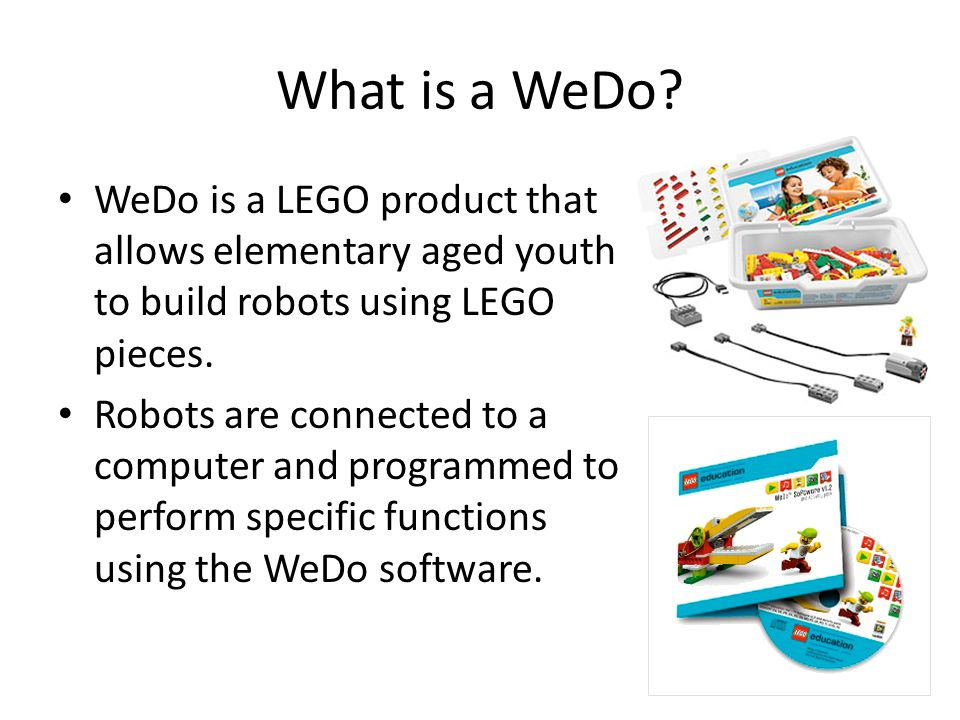 What is a WeDo WeDo is a LEGO product that allows elementary aged youth to build robots using LEGO pieces.