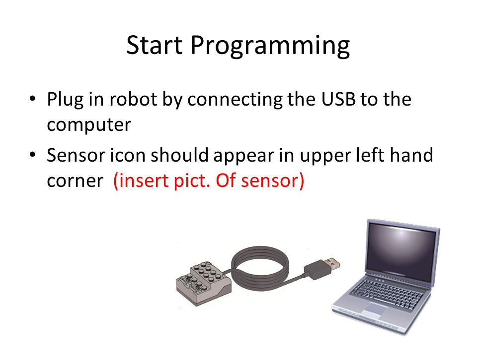 Start Programming Plug in robot by connecting the USB to the computer
