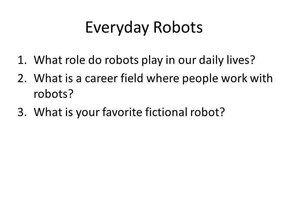 Everyday Robots What role do robots play in our daily lives