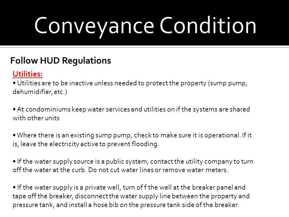 Conveyance Condition Follow HUD Regulations Utilities: