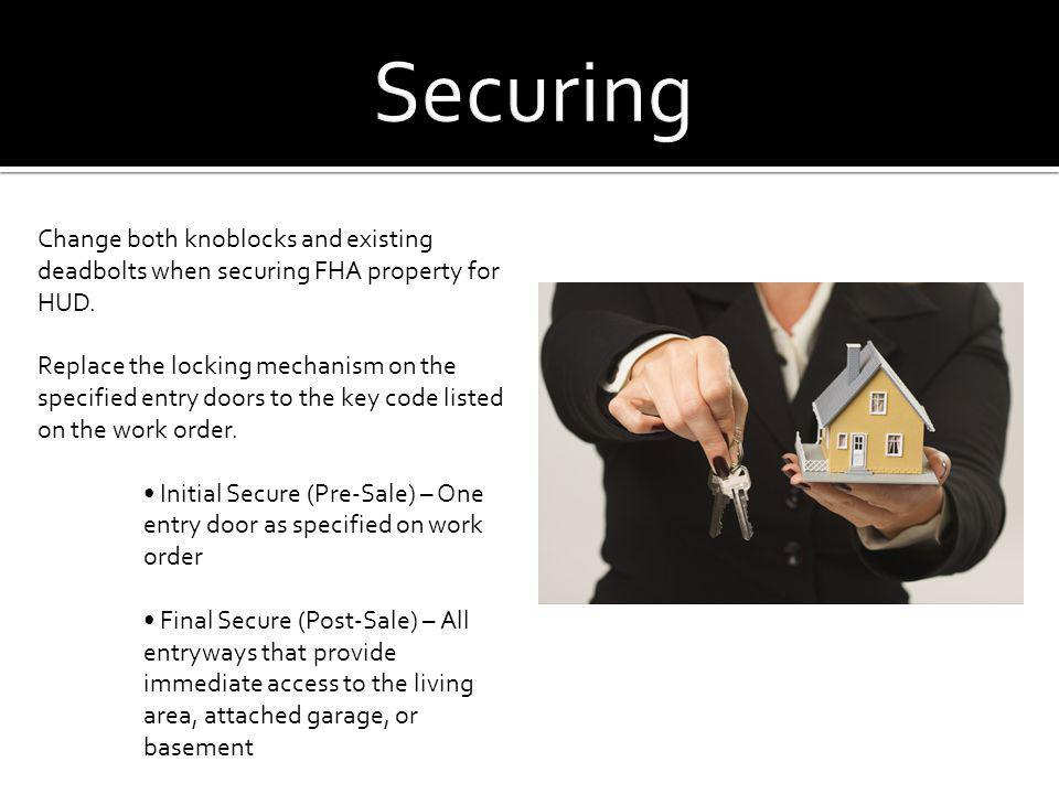Securing Change both knoblocks and existing deadbolts when securing FHA property for HUD.