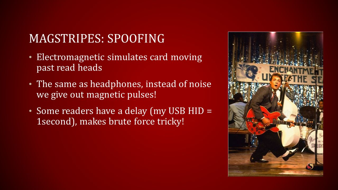 Magstripes: Spoofing Electromagnetic simulates card moving past read heads. The same as headphones, instead of noise we give out magnetic pulses!