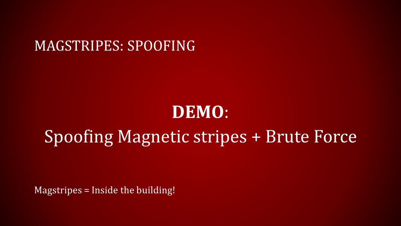 Spoofing Magnetic stripes + Brute Force