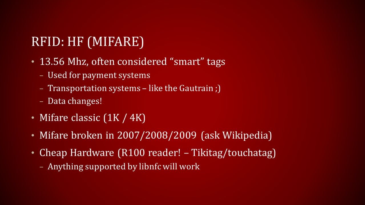 RFID: HF (mifare) 13.56 Mhz, often considered smart tags