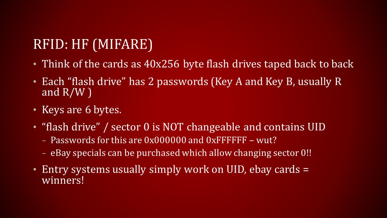 RFID: HF (mifare) Think of the cards as 40x256 byte flash drives taped back to back.