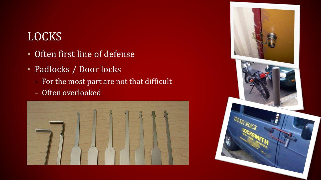 Locks Often first line of defense Padlocks / Door locks