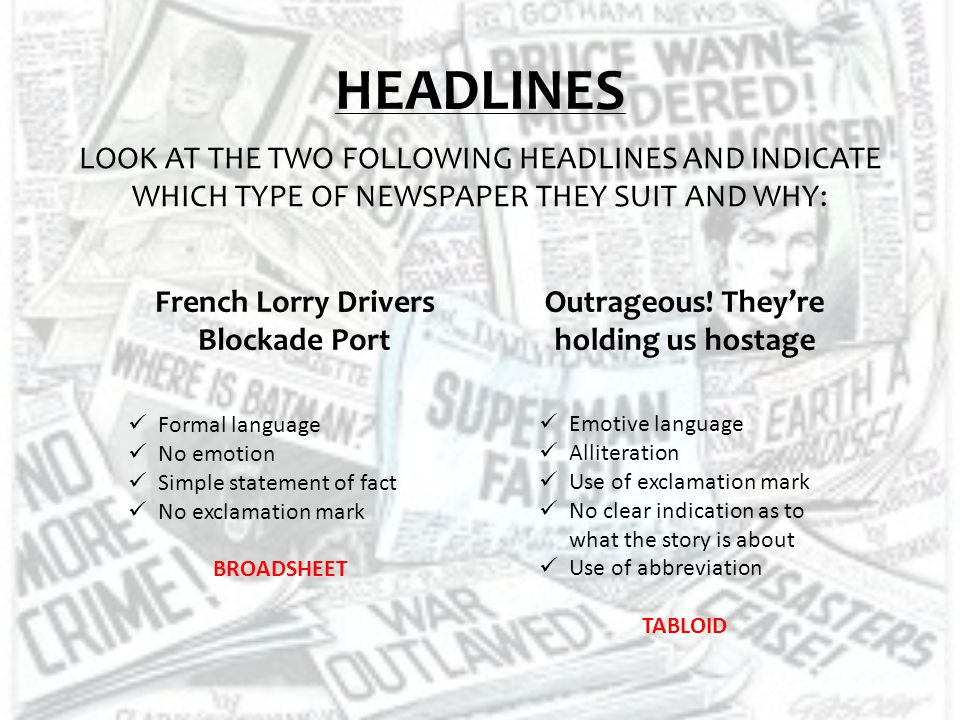 HEADLINES LOOK AT THE TWO FOLLOWING HEADLINES AND INDICATE WHICH TYPE OF NEWSPAPER THEY SUIT AND WHY: