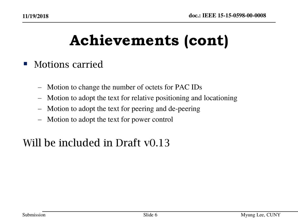 Achievements (cont) Will be included in Draft v0.13 Motions carried