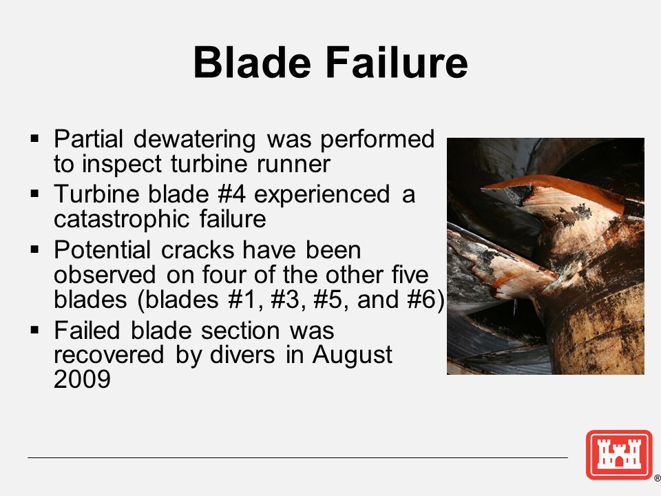 Blade Failure Partial dewatering was performed to inspect turbine runner. Turbine blade #4 experienced a catastrophic failure.