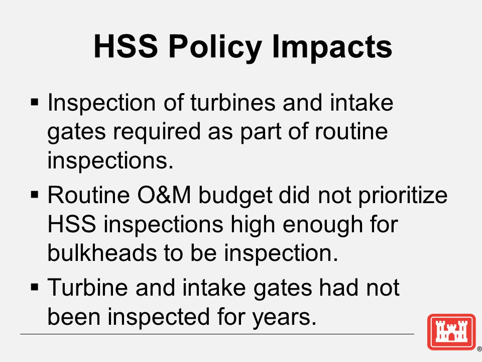 HSS Policy Impacts Inspection of turbines and intake gates required as part of routine inspections.
