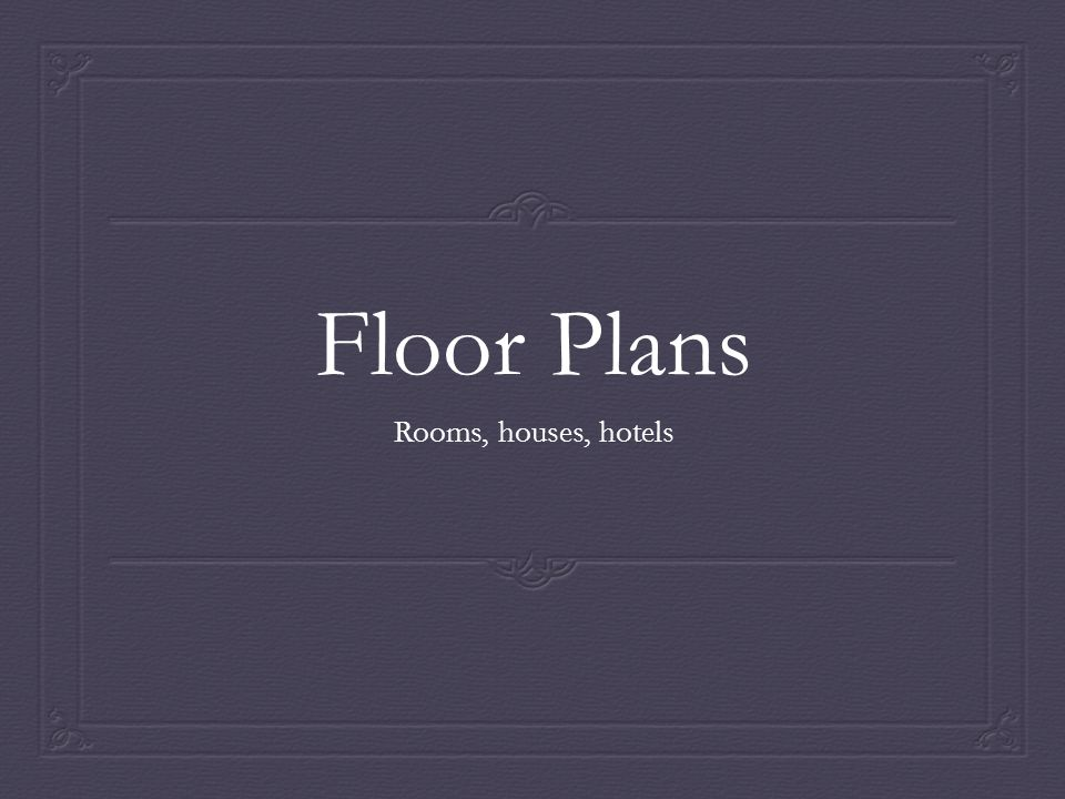 Floor Plans Rooms, houses, hotels