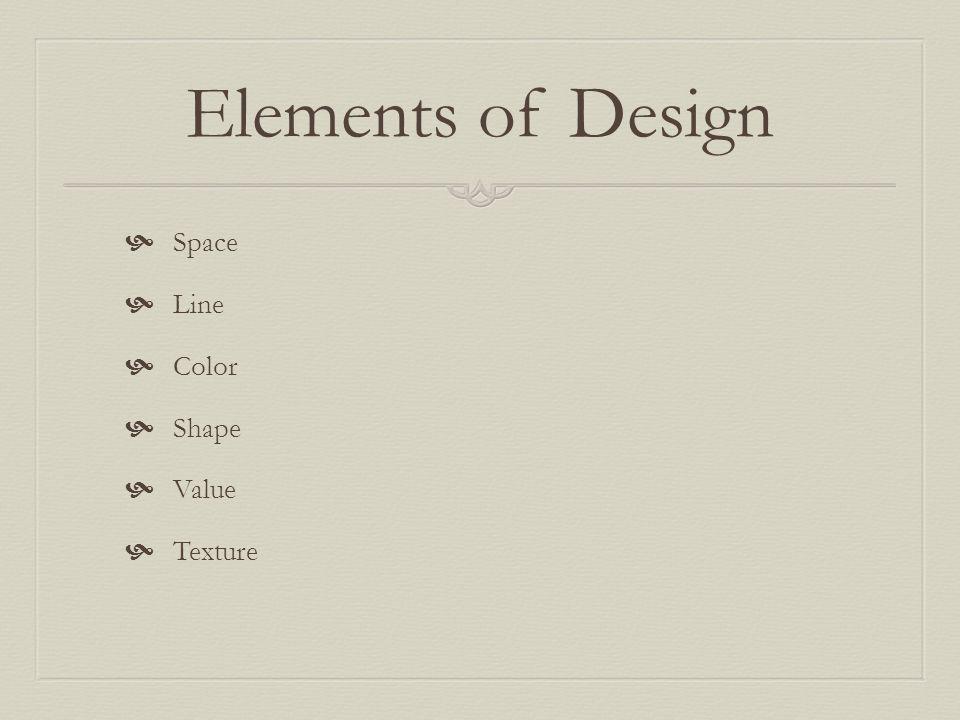 Elements of Design Space Line Color Shape Value Texture