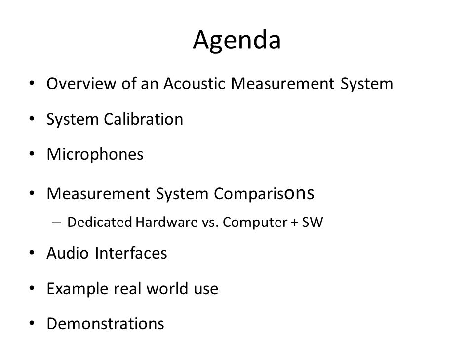 Agenda Overview of an Acoustic Measurement System System Calibration