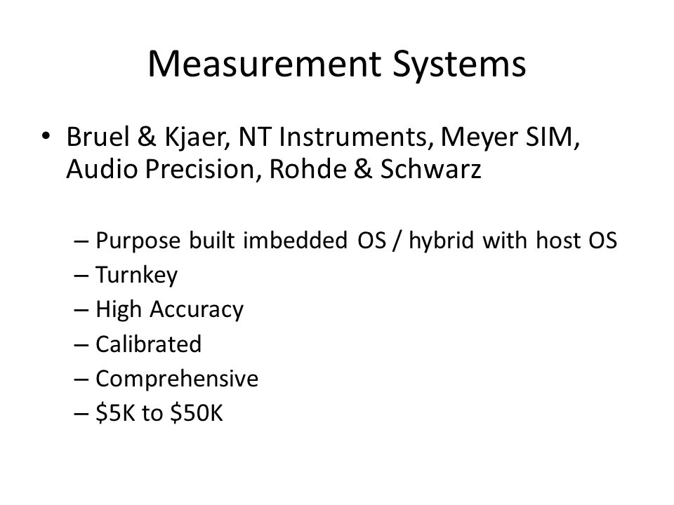 Measurement Systems Bruel & Kjaer, NT Instruments, Meyer SIM, Audio Precision, Rohde & Schwarz. Purpose built imbedded OS / hybrid with host OS.