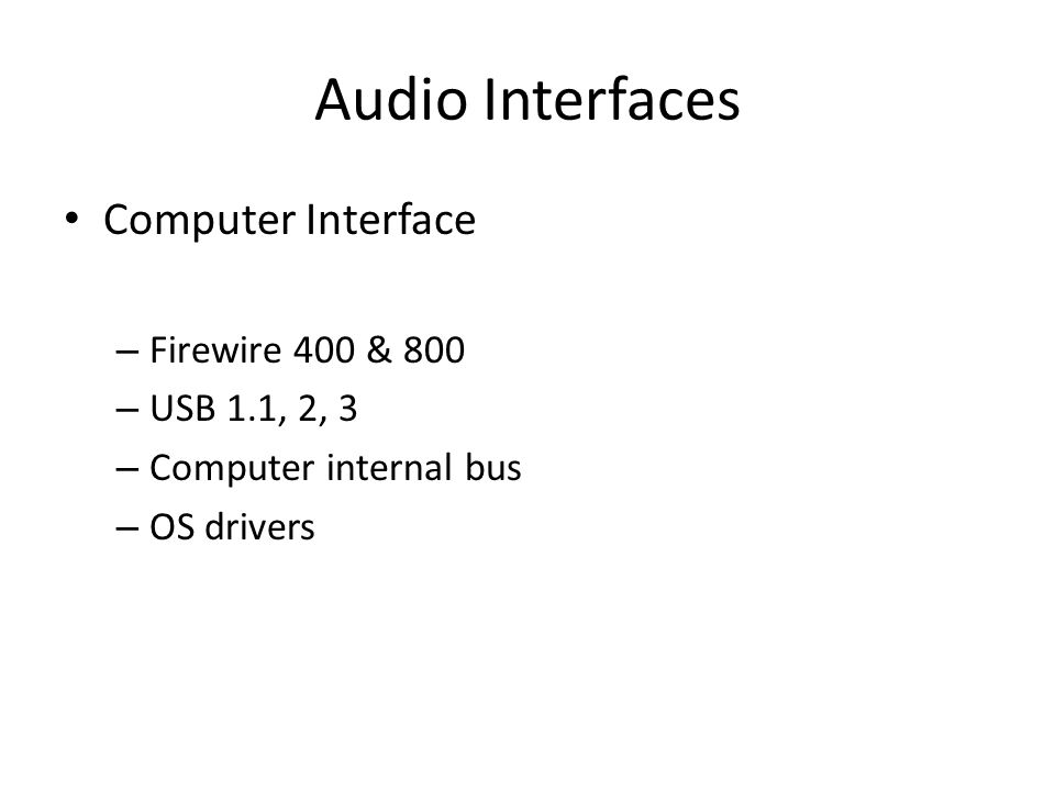 Audio Interfaces Computer Interface Firewire 400 & 800 USB 1.1, 2, 3
