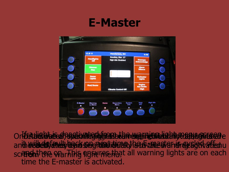 E-Master Activates and deactivates all warning lights on the apparatus with the touch of one button.