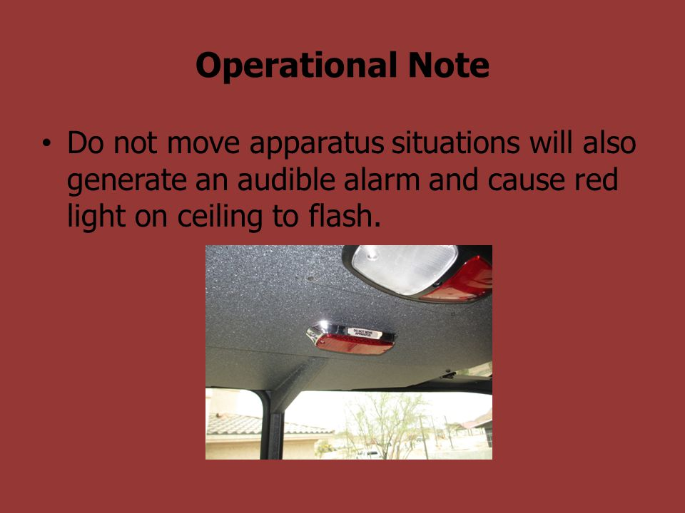 Operational Note Do not move apparatus situations will also generate an audible alarm and cause red light on ceiling to flash.