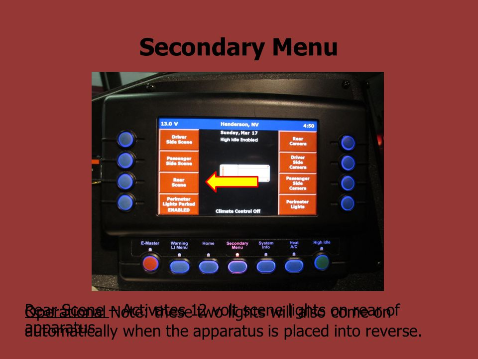 Secondary Menu Rear Scene – Activates 12 volt scene lights on rear of apparatus.