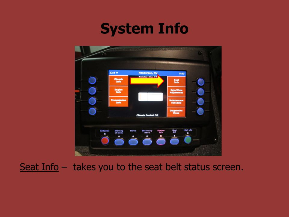 System Info Seat Info – takes you to the seat belt status screen.