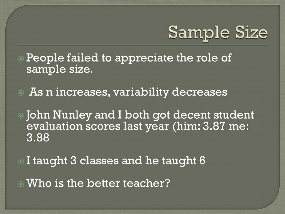 Sample Size People failed to appreciate the role of sample size.