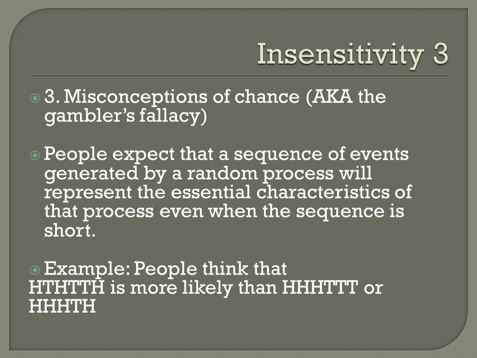 Insensitivity 3 3. Misconceptions of chance (AKA the gambler's fallacy)