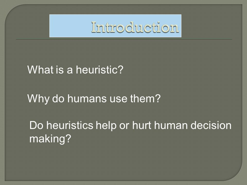 Introduction What is a heuristic Why do humans use them