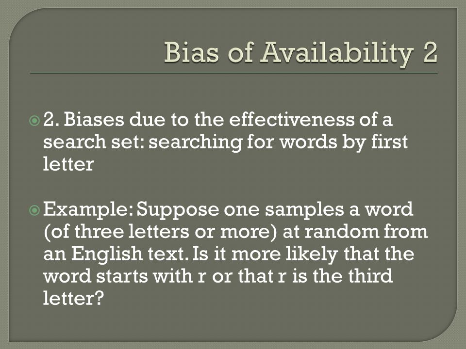 Bias of Availability 2 2. Biases due to the effectiveness of a search set: searching for words by first letter.