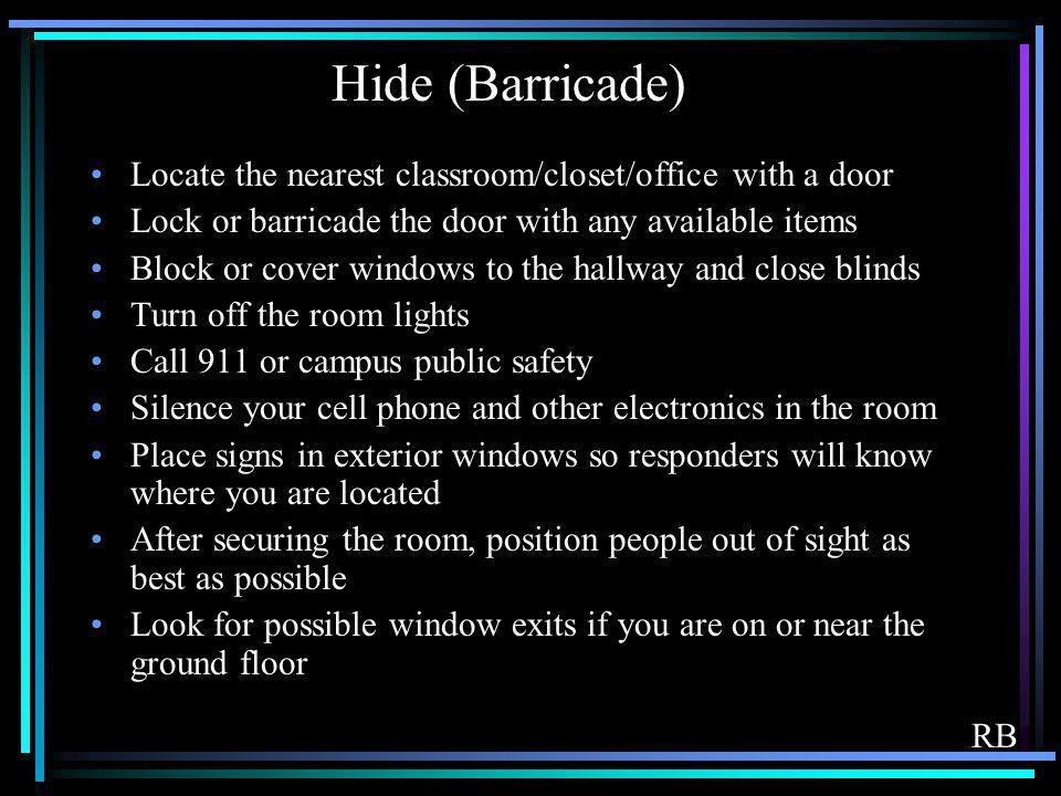 Hide (Barricade) Locate the nearest classroom/closet/office with a door. Lock or barricade the door with any available items.