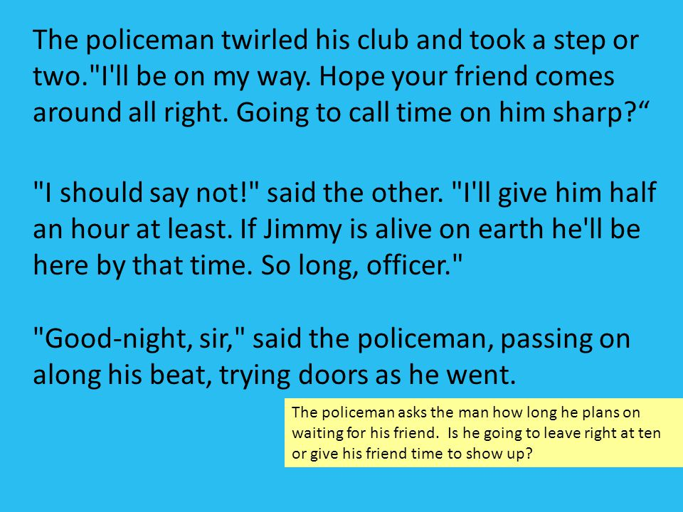 The policeman twirled his club and took a step or two
