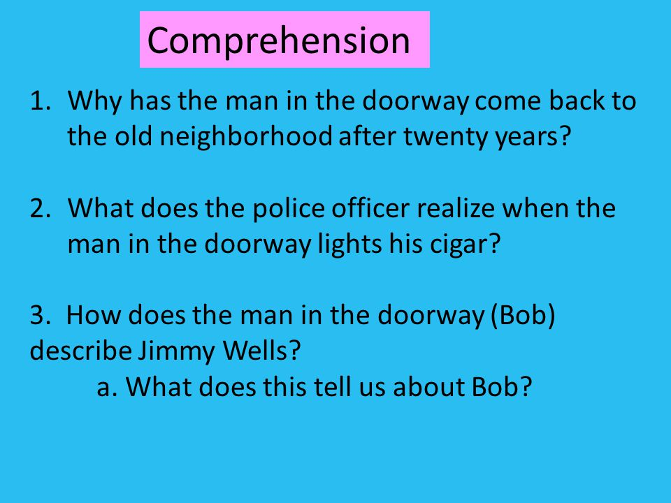 Comprehension Why has the man in the doorway come back to the old neighborhood after twenty years