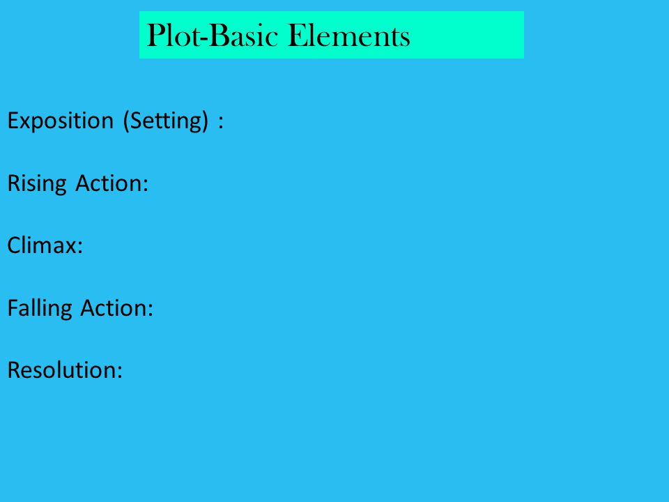 Plot-Basic Elements Exposition (Setting) : Rising Action: Climax: