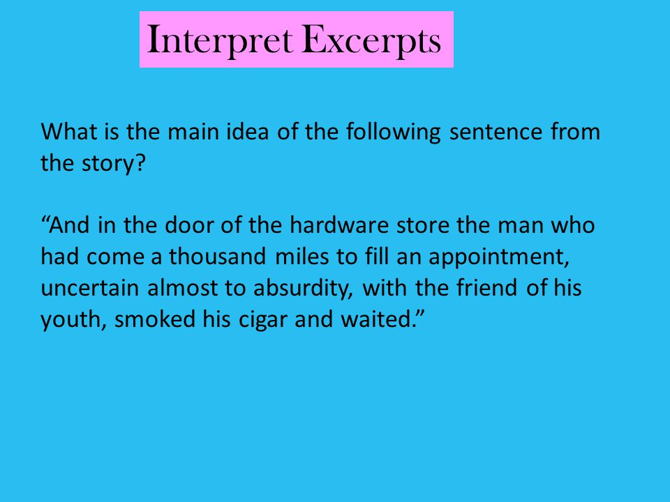 Interpret Excerpts What is the main idea of the following sentence from the story