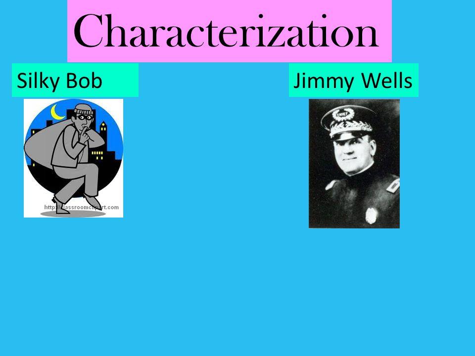 Characterization Silky Bob Jimmy Wells
