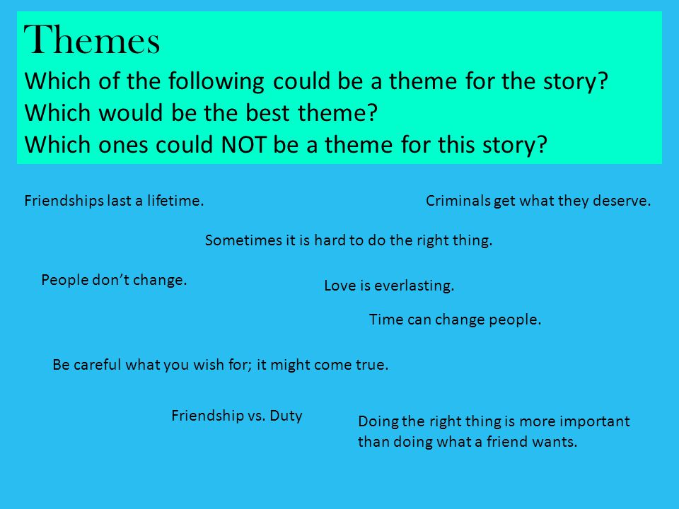Themes Which of the following could be a theme for the story Which would be the best theme Which ones could NOT be a theme for this story